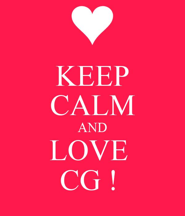 KEEP CALM AND LOVE  CG !