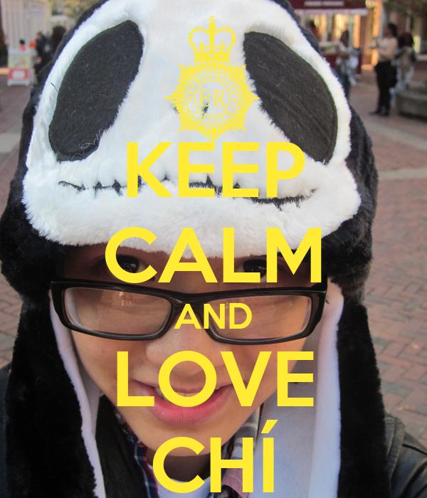 KEEP CALM AND LOVE CHÍ