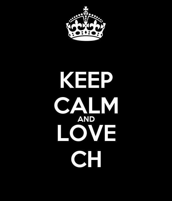 KEEP CALM AND LOVE CH
