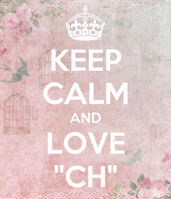 """KEEP CALM AND LOVE """"CH"""""""