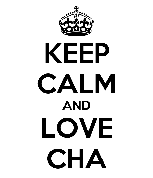 KEEP CALM AND LOVE CHA