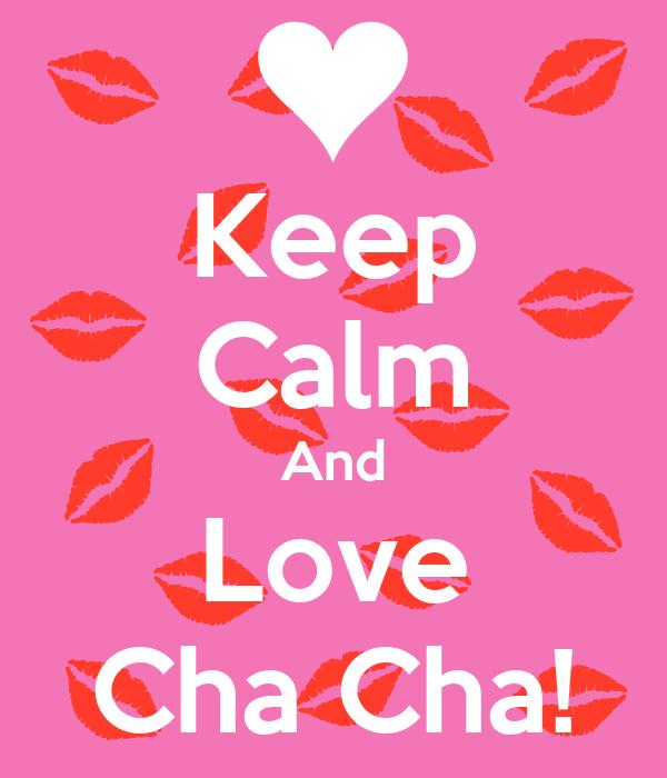 Keep Calm And Love Cha Cha!