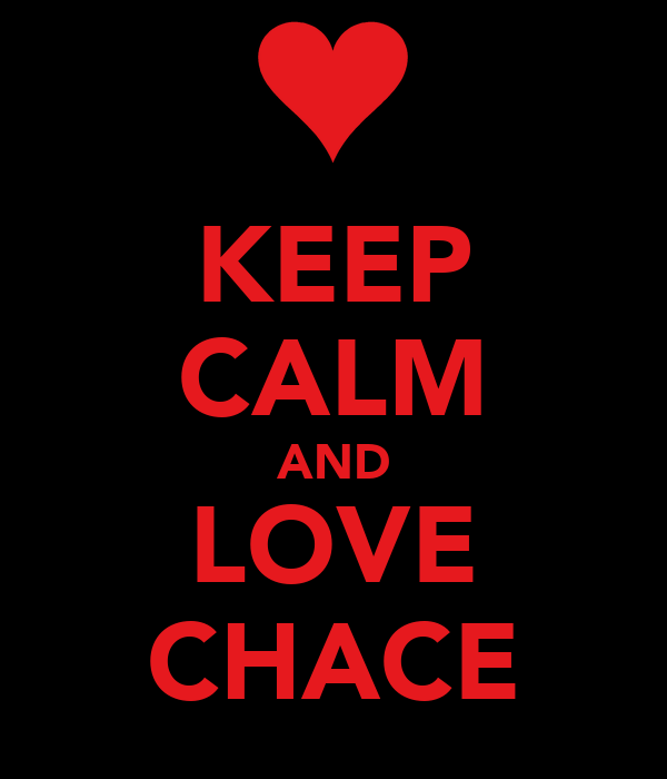 KEEP CALM AND LOVE CHACE