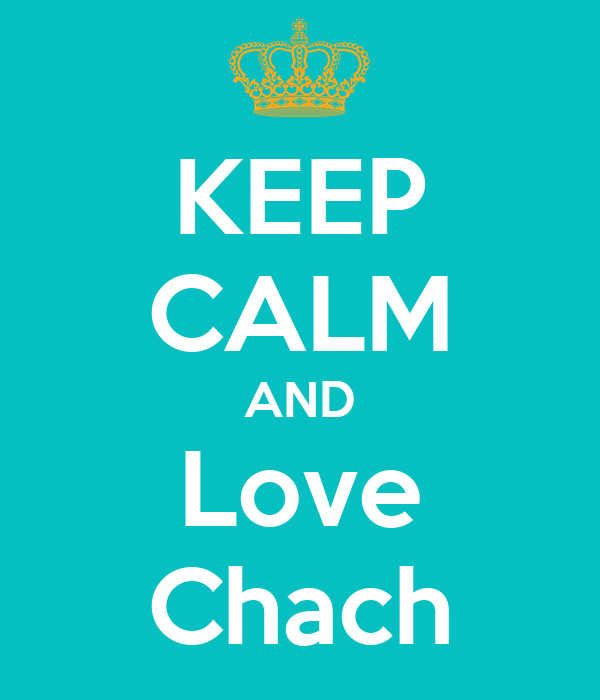 KEEP CALM AND Love Chach