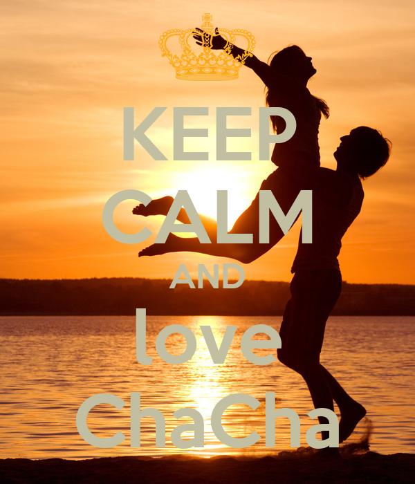 KEEP CALM AND love ChaCha
