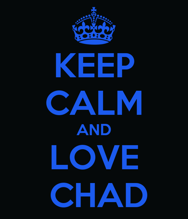 KEEP CALM AND LOVE  CHAD