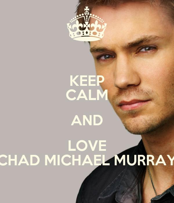 KEEP CALM AND LOVE CHAD MICHAEL MURRAY
