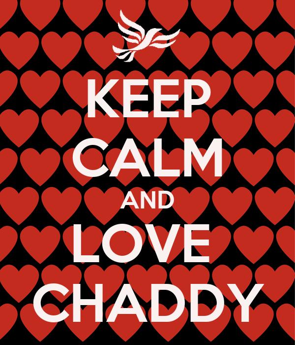 KEEP CALM AND LOVE  CHADDY