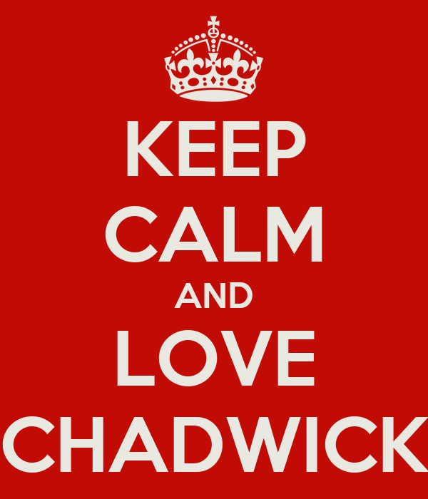 KEEP CALM AND LOVE CHADWICK