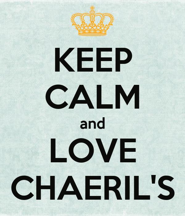 KEEP CALM and LOVE CHAERIL'S
