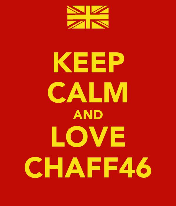 KEEP CALM AND LOVE CHAFF46