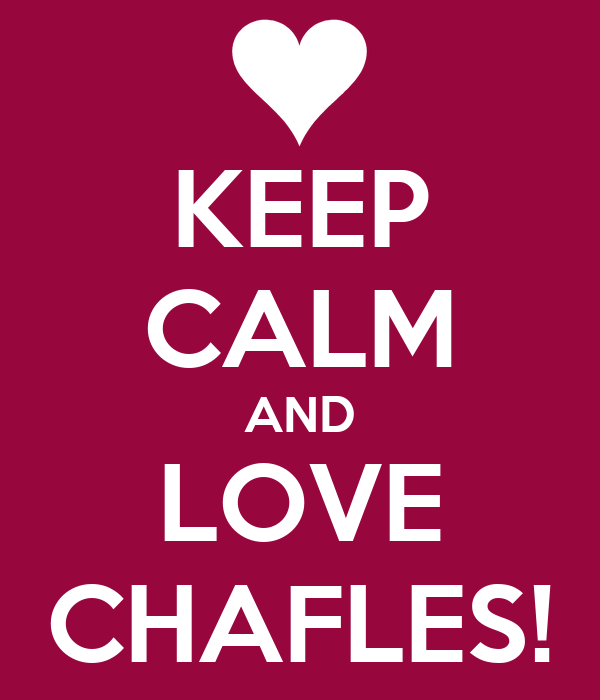 KEEP CALM AND LOVE CHAFLES!