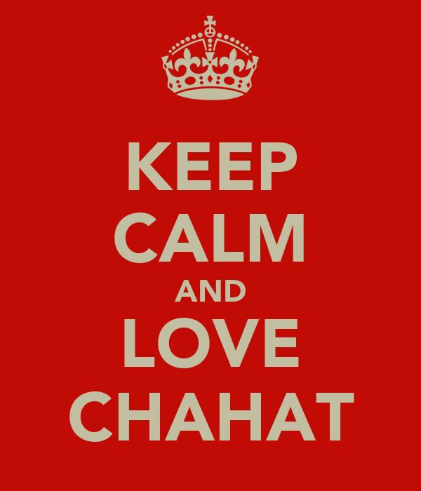 KEEP CALM AND LOVE CHAHAT