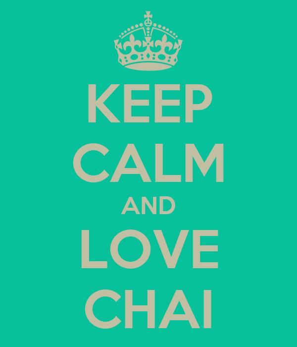 KEEP CALM AND LOVE CHAI