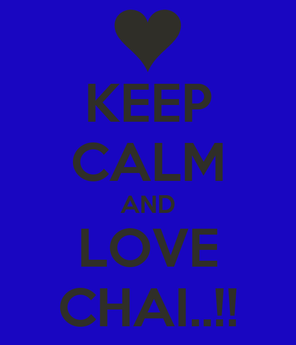 KEEP CALM AND LOVE CHAI..!!