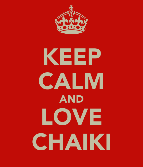 KEEP CALM AND LOVE CHAIKI
