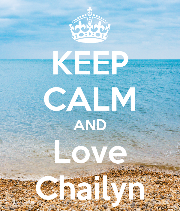 KEEP CALM AND Love Chailyn