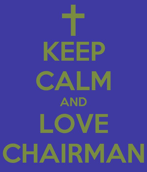 KEEP CALM AND LOVE CHAIRMAN