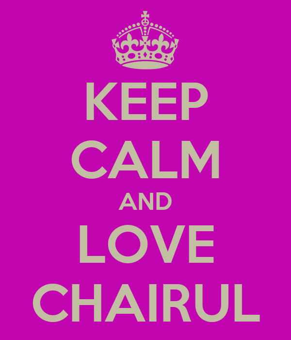 KEEP CALM AND LOVE CHAIRUL