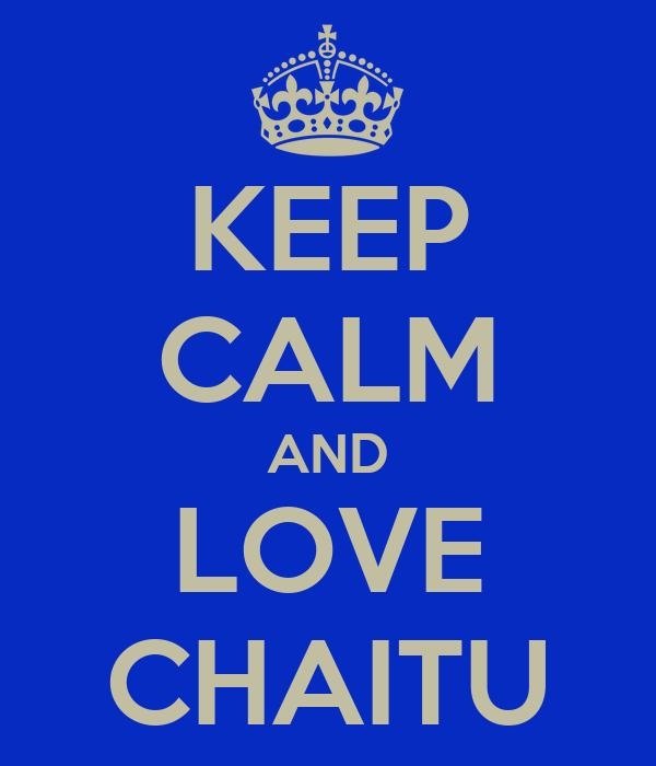 KEEP CALM AND LOVE CHAITU