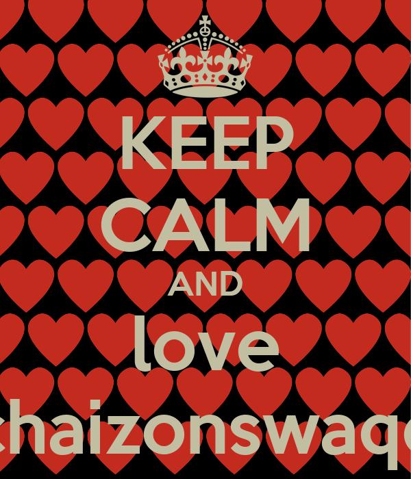 KEEP CALM AND love chaizonswaqq