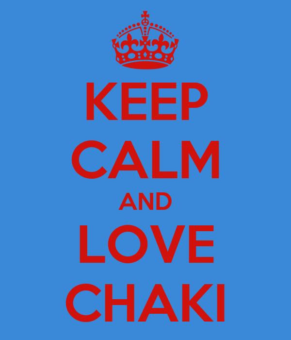 KEEP CALM AND LOVE CHAKI