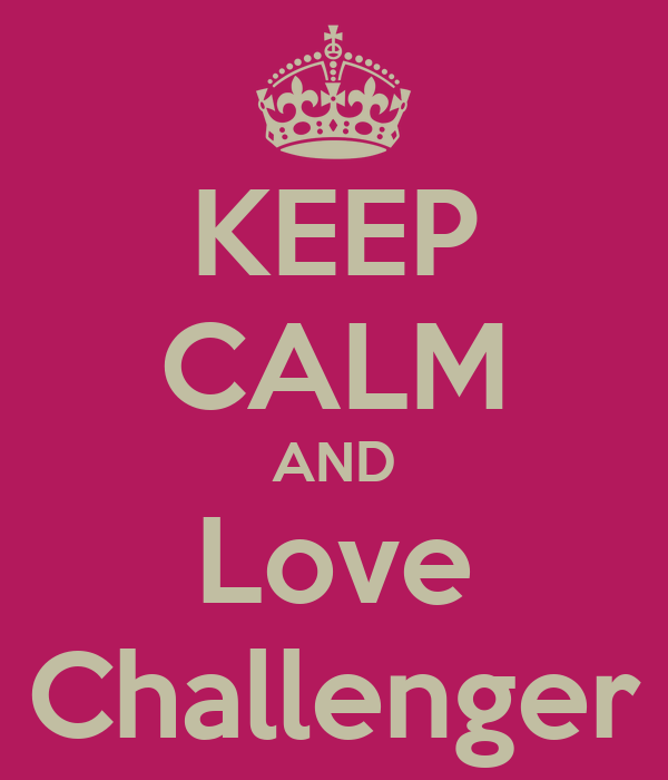 KEEP CALM AND Love Challenger