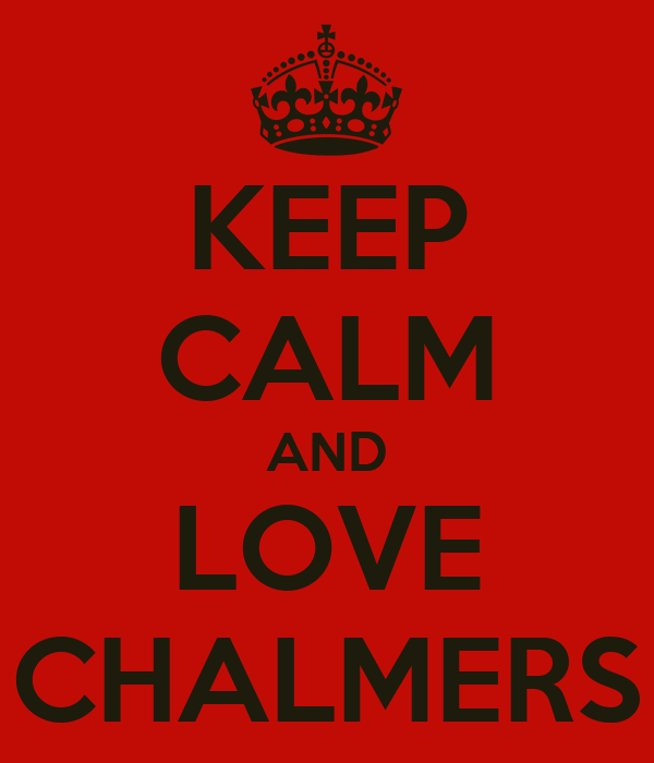 KEEP CALM AND LOVE CHALMERS