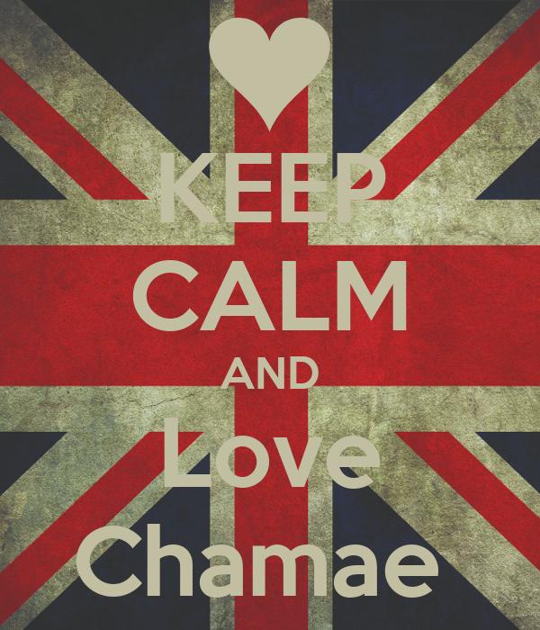 KEEP CALM AND Love Chamae