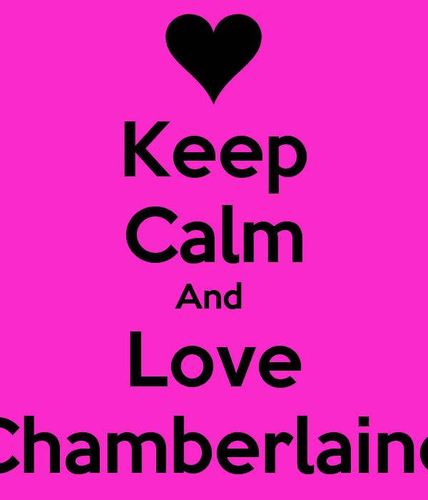 Keep Calm And  Love Chamberlaine