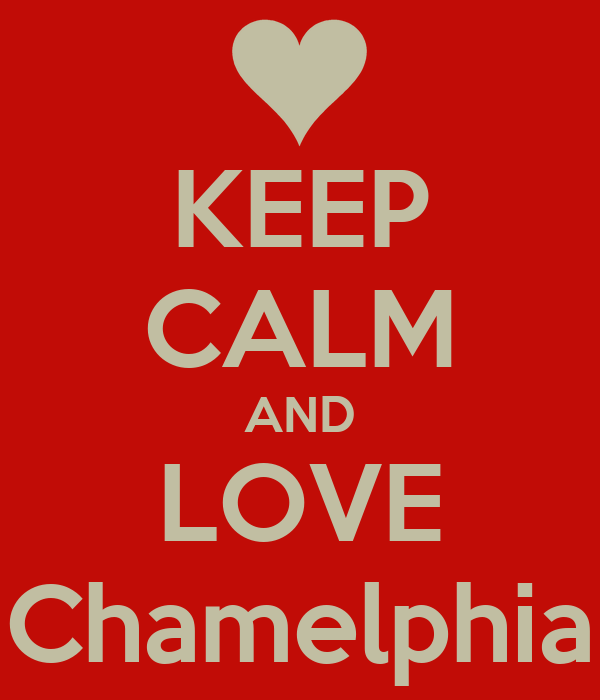 KEEP CALM AND LOVE Chamelphia