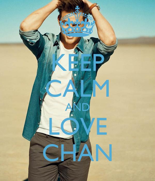 KEEP CALM AND LOVE CHAN