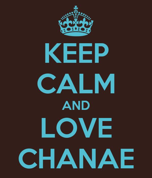 KEEP CALM AND LOVE CHANAE