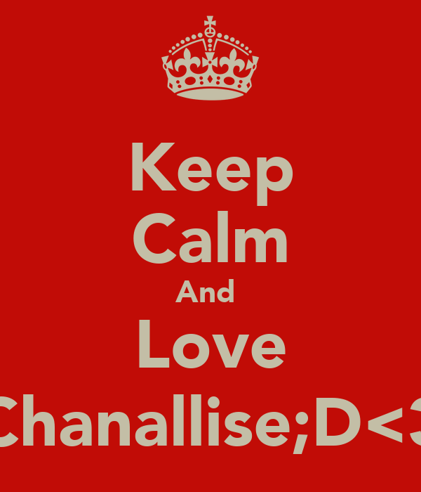 Keep Calm And  Love Chanallise;D<3