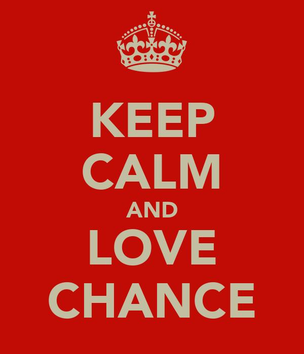 KEEP CALM AND LOVE CHANCE