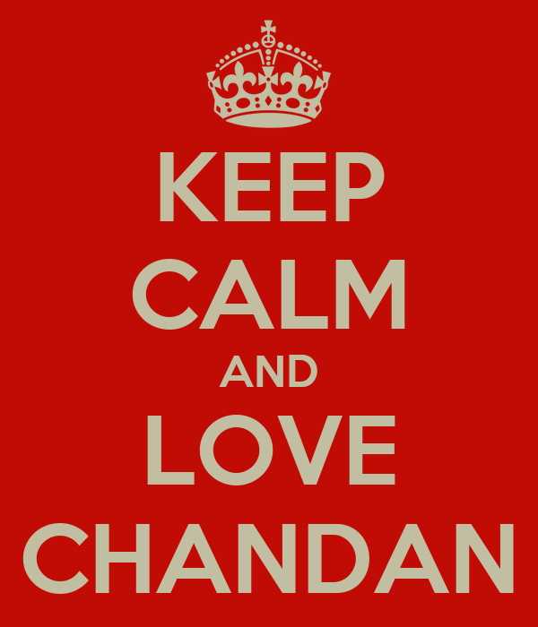 KEEP CALM AND LOVE CHANDAN