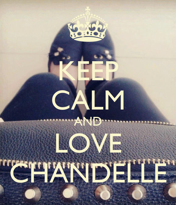 KEEP CALM AND LOVE CHANDELLE