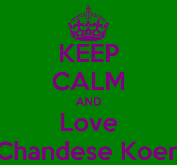 KEEP CALM AND Love Chandese Koen