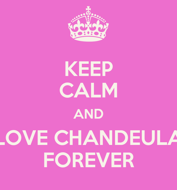 KEEP CALM AND LOVE CHANDEULA FOREVER