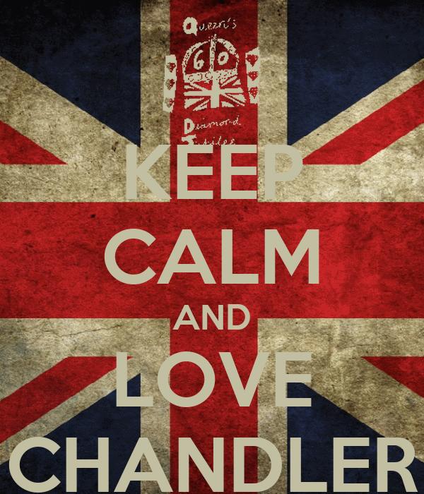 KEEP CALM AND LOVE CHANDLER