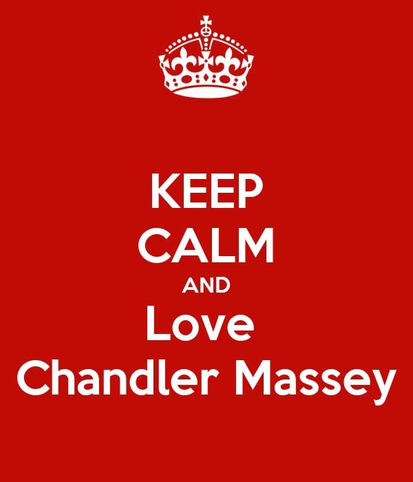KEEP CALM AND Love  Chandler Massey