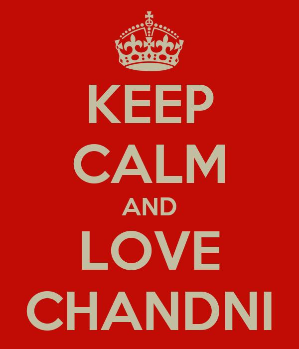 KEEP CALM AND LOVE CHANDNI