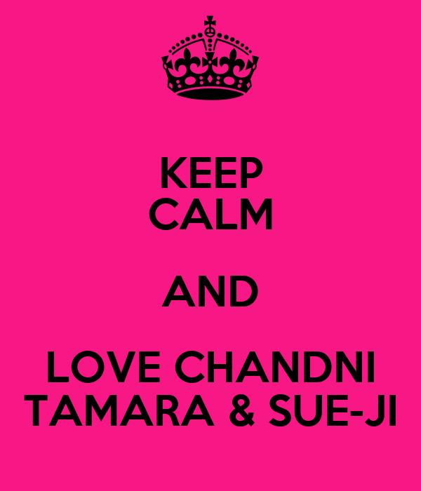 KEEP CALM AND LOVE CHANDNI TAMARA & SUE-JI