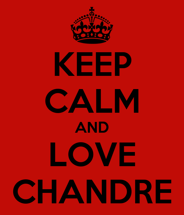 KEEP CALM AND LOVE CHANDRE