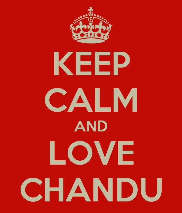 KEEP CALM AND LOVE CHANDU