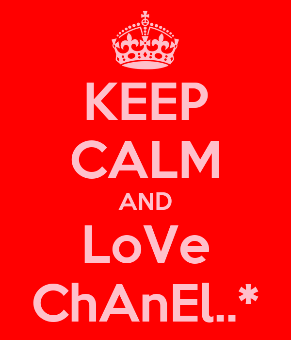 KEEP CALM AND LoVe ChAnEl..*