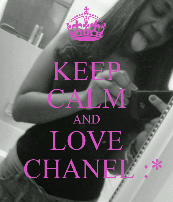 KEEP CALM AND LOVE   CHANEL :*