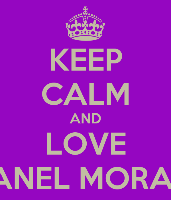 KEEP CALM AND LOVE CHANEL MORALES
