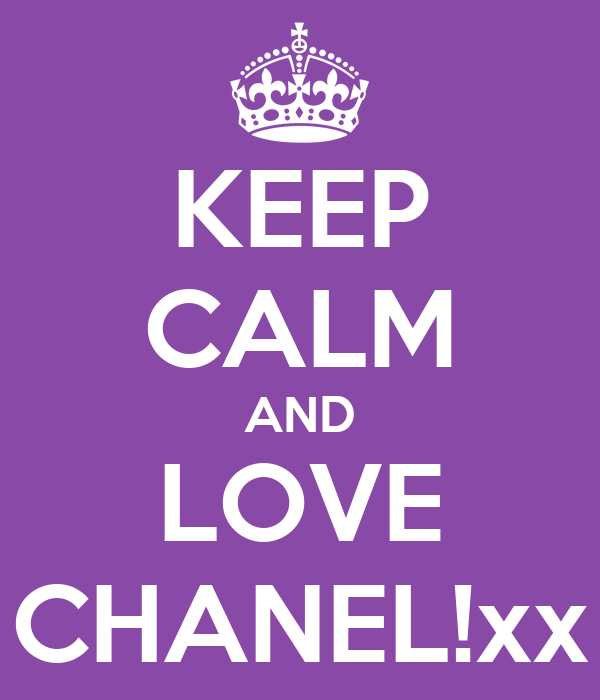 KEEP CALM AND LOVE CHANEL!xx