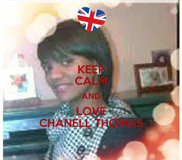 KEEP CALM AND LOVE CHANELL THOMAS